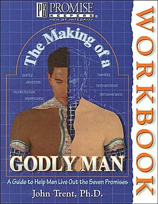 Image for The Making of a Godly Man: A Guide to Help Men Live Out the Seven Promises (Promise Keepers Workbook)