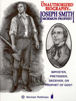 The Unauthorized Biography of Joseph Smith: Mormon Prophet, NORMAN ROTHMAN