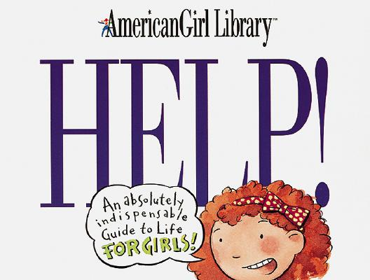 Image for Help!: An Absolutely Indispensable Guide to Life for Girls! (American Girl Library)