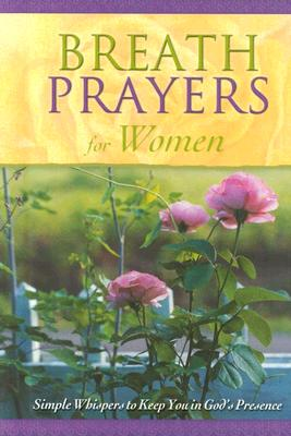 Image for Breath Prayers for Women: Simple Whispers That Keep You in God's Presence (Breath Prayers Series)