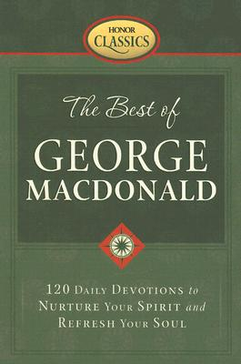 Image for The Best of George Macdonald: 120 Daily Devotions to Nurture Your Spirit And Refresh Your Soul (Honor Classics)