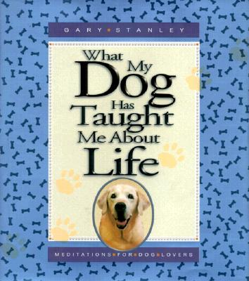 Image for What My Dog Has Taught Me About Life