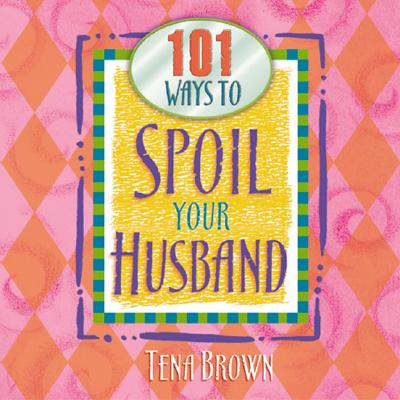 Image for 101 Ways to Spoil Your Husband