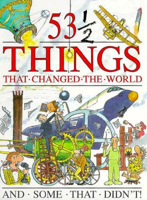 Image for 53 1/2 Things that Changed the World and Some that Didn't