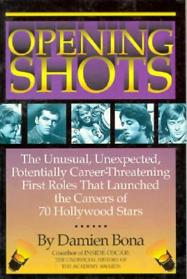 Image for Opening Shots: The Unusual, Unexpected Potentially Career-threatening First Roles That Launched the Careers of 70 Hollywood Stars