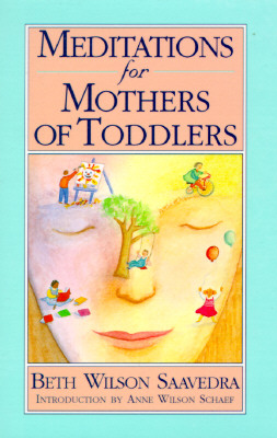 Meditations for Mothers of Toddlers, Wilson, Beth;Saavedra, Beth Wilson