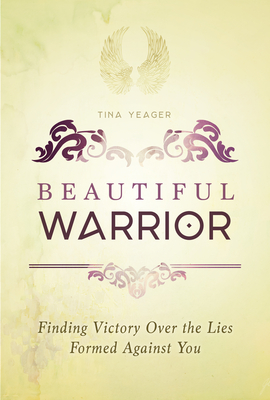 Image for Beautiful Warrior: Finding Victory Over the Lies Formed Against You