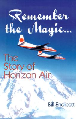 Image for Remember the Magic...:The Story of Horizon Air