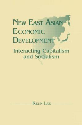 Image for New East Asian Economic Development: The Interaction of Capitalism and Socialism: The Interaction of Capitalism and Socialism