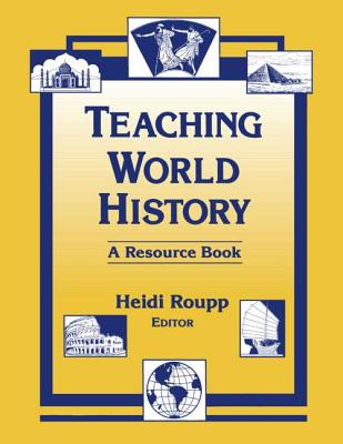 Teaching World History: A Resource Book (Sources and Studies in World History), Roupp, Heidi