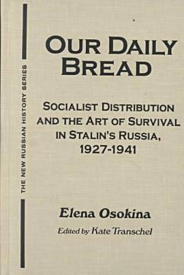 Image for Our Daily Bread: Socialist Distribution and the Art of Survival in Stalin's Russia, 1927-1941 (New Russian History)
