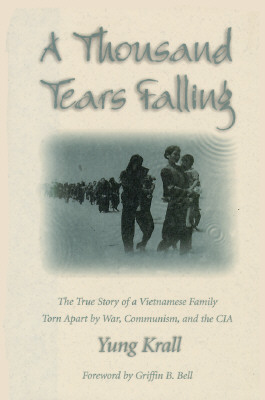 Image for A Thousand Tears Falling: The True Story of a Vietnamese Family Torn Apart by War, Communism, and the CIA