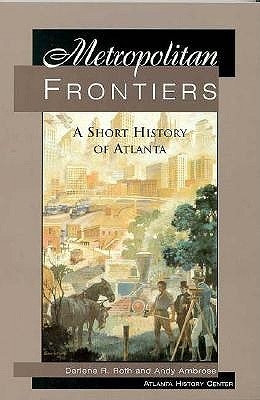 Image for Metropolitan Frontiers : A Short History of Atlanta
