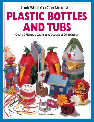 Look What You Can Make With Plastic Bottles and Tubs (Craft)