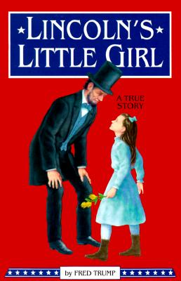 Lincoln's Little Girl: A True Story, Fred Trump
