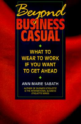 Image for BEYOND BUSINESS CASUAL : WHAT TO WEAR TO