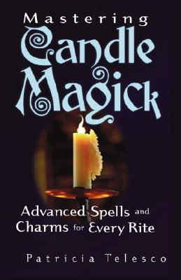 Mastering Candle Magick: Advanced Spells and Charms for Every Rite , TELESCO, Patricia