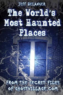 The World's Most Haunted Places, Jeff Belanger