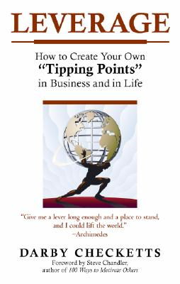 Image for Leverage: How to Create Your Own 'Tipping Points' in Business And in Life