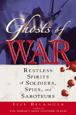 Image for Ghosts of War: Restless Spirits of Soldiers, Spies, And Saboteurs