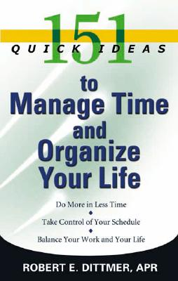 151 Quick Ideas to Manage Your Time, Dittmer, Robert E.