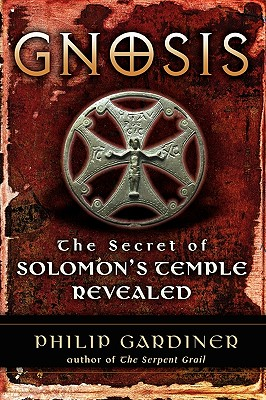 "Gnosis: The Secret of Solomon's Temple Revealed, ""Gardiner, Philip"""