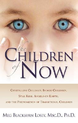 Image for The Children of Now: Crystalline Children, Indigo Children, Star Kids, Angels on Earth, and the Phenomenon of Transitional Children