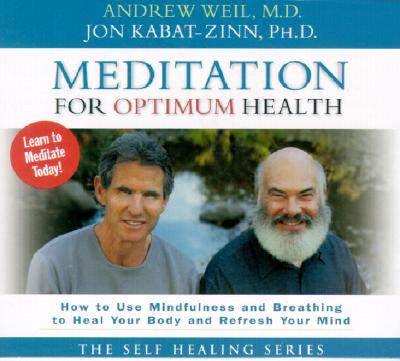 Meditation for Optimum Health: How to Use Mindfulness and Breathing to Heal Your Body and Refresh Your Mind ( How to Use Mindfulness and Breathing to Heal ), Weil, Andres; Kabot=Zinn, Jon