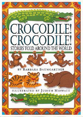 Image for Crocodile! Crocodile!: STORIES TOLD AROUND THE WORLD