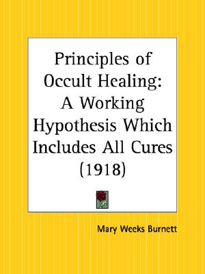 Principles of Occult Healing: A Working Hypothesis Which Includes All Cures, Burnett, Mary W.