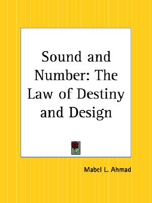 Sound and Number: The Law of Destiny and Design, Ahmad, Mabel L.