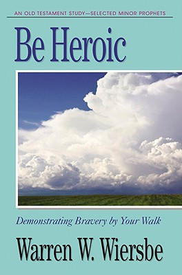 Image for Be Heroic (Minor Prophets): Demonstrating Bravery by Your Walk (The BE Series Commentary)