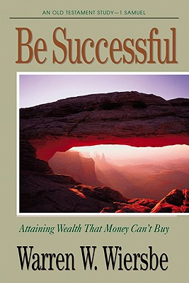 Be Successful (1 Samuel): Attaining Wealth That Money Can't Buy, Wiersbe, Warren W.