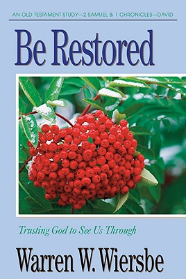 Be Restored (2 Samuel and 1 Chronicles): Trusting God to See Us Through, Wiersbe, Warren W.