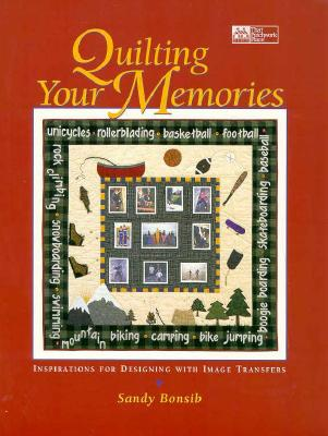 Image for Quilting Your Memories: Inspirations for Designing With Image Transfers