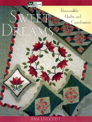 Sweet Dreams: Reversible Quilts and Coordinates, Lindquist, Pam; Lindquist, Pamela