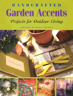 Image for Handcrafted Garden Accents: Projects for Outdoor Living
