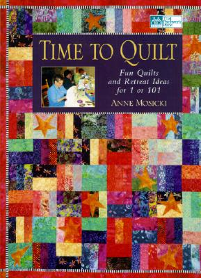 Image for Time to Quilt: Fun Quilts and Retreat Ideas for 1 or 101 (That Patchwork Place)