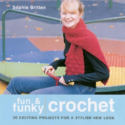 Image for Fun & Funky Crochet: 30 Exciting Projects For A Stylish New Look