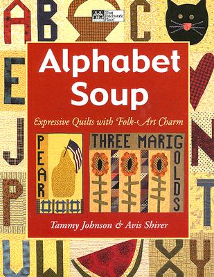 Image for ALPHABET SOUP: EXPRESSIVE QUILTS WITH FOLK-ART CHARM