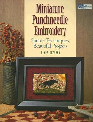 Miniature Punchneedle Embroidery: Simple Techniques Beautiful Projects (That Patchwork Place), Linda Repasky