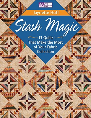 Image for Stash Magic: 13 Quilts That Make the Most of Your Fabric Collection