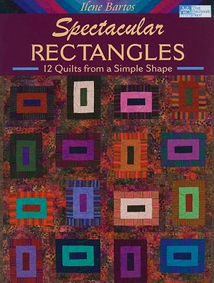 Image for Spectacular Rectangles: 12 Quilts from a Simple Shape