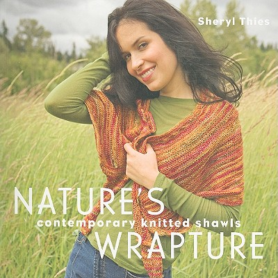 Nature's Wrapture: Contemporary Knitted Shawls, Thies, Sheryl