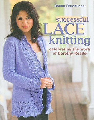 Successful Lace Knitting: Celebrating the Work of Dorothy Reade, Druchunas, Donna