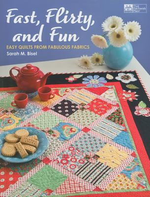 Fast, Flirty, and Fun: Easy Quilts from Fabulous Fabrics (That Patchwork Place), Sarah M. Bisel