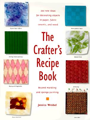 Image for The Crafter's Recipe Book: 200 New Ideas for Decorating Objects in Paper, Fabric, Ceramic, and Wood
