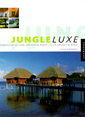 Image for Jungle Luxe : Indigenous-Style Hotel and Remote Resort Design Around the World