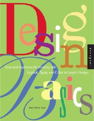 Image for Design Basics: Ideas and Inspiration for Working With Layout, Type, and Color in