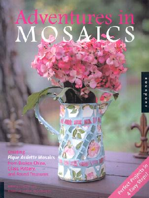 Image for Adventures in Mosaics: Creating Pique Assiette Mosaics from Broken China, Glass, Pottery and Foundtreasures